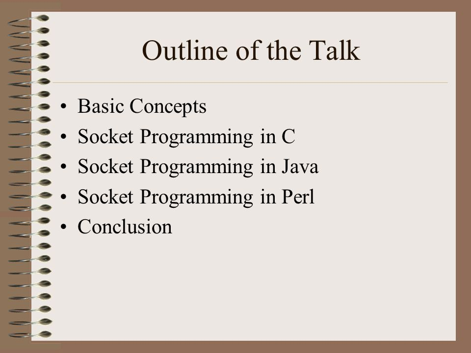 Outline of the Talk Basic Concepts Socket Programming in C