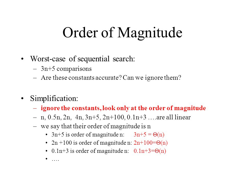 Order of Magnitude Worst-case of sequential search: Simplification: