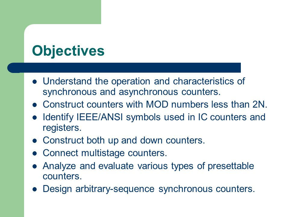 Objectives Understand the operation and characteristics of synchronous and asynchronous counters. Construct counters with MOD numbers less than 2N.