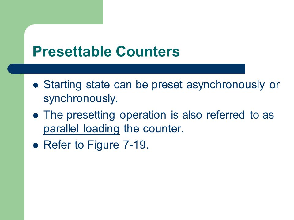 Presettable Counters Starting state can be preset asynchronously or synchronously.