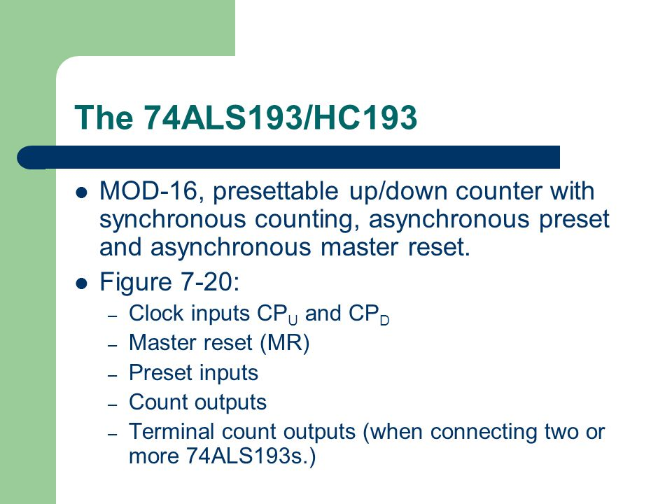 The 74ALS193/HC193 MOD-16, presettable up/down counter with synchronous counting, asynchronous preset and asynchronous master reset.