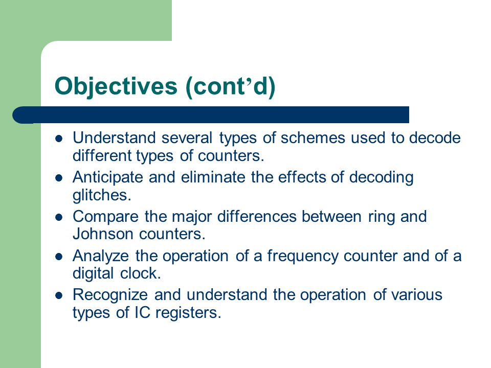 Objectives (cont'd) Understand several types of schemes used to decode different types of counters.