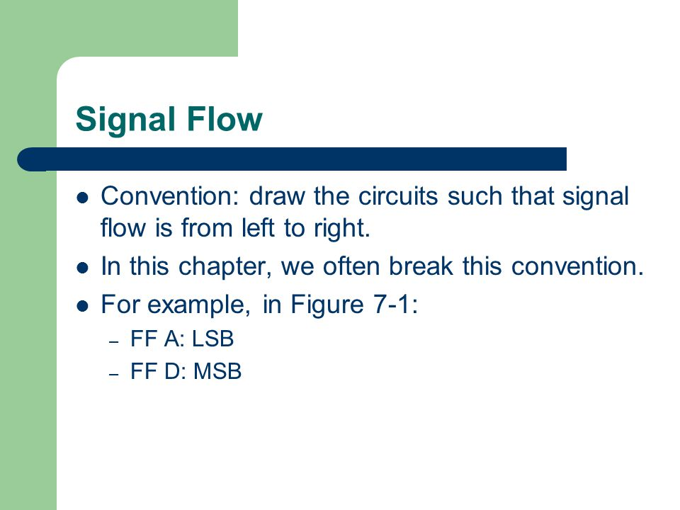 Signal Flow Convention: draw the circuits such that signal flow is from left to right. In this chapter, we often break this convention.