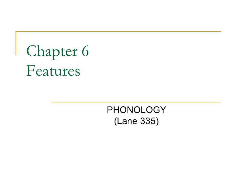 Chapter 6 Features PHONOLOGY (Lane 335)