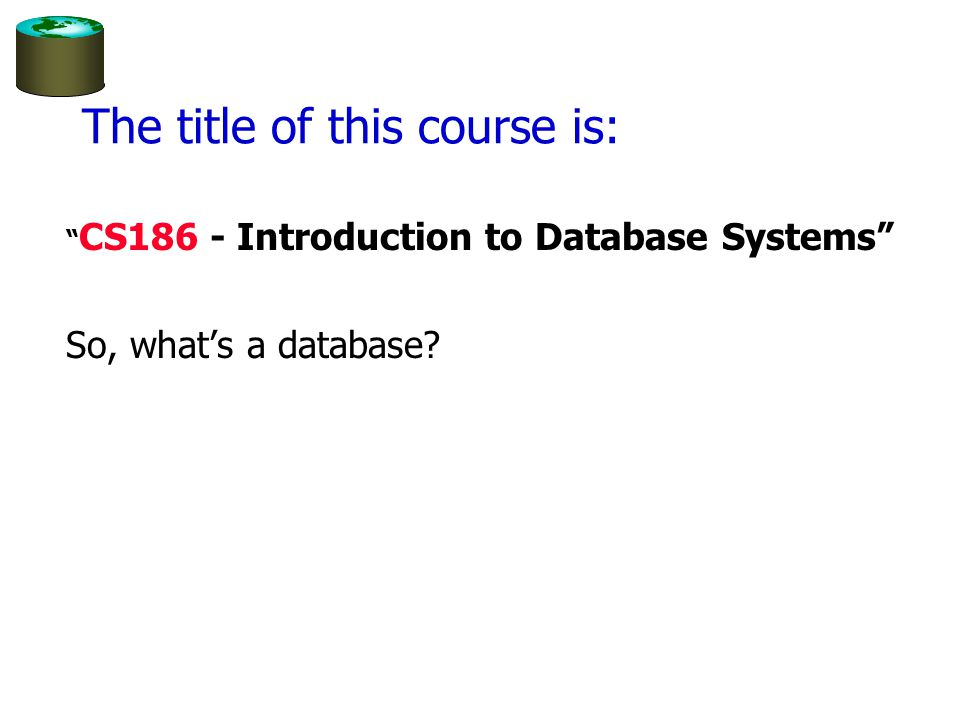CS186 - Introduction to Database Systems Fall Semester 2003