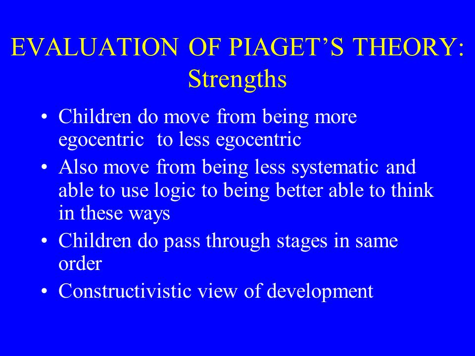 EVALUATION OF PIAGET'S THEORY: Strengths