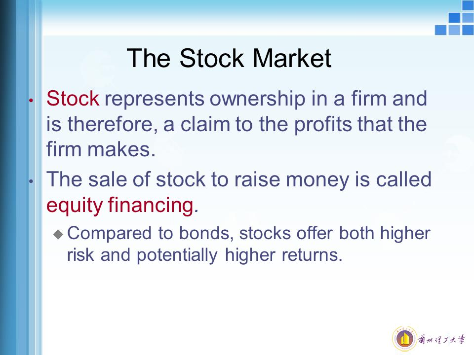The Stock Market Stock represents ownership in a firm and is therefore, a claim to the profits that the firm makes.