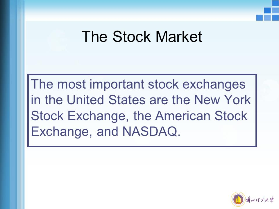 The Stock Market The most important stock exchanges in the United States are the New York Stock Exchange, the American Stock Exchange, and NASDAQ.
