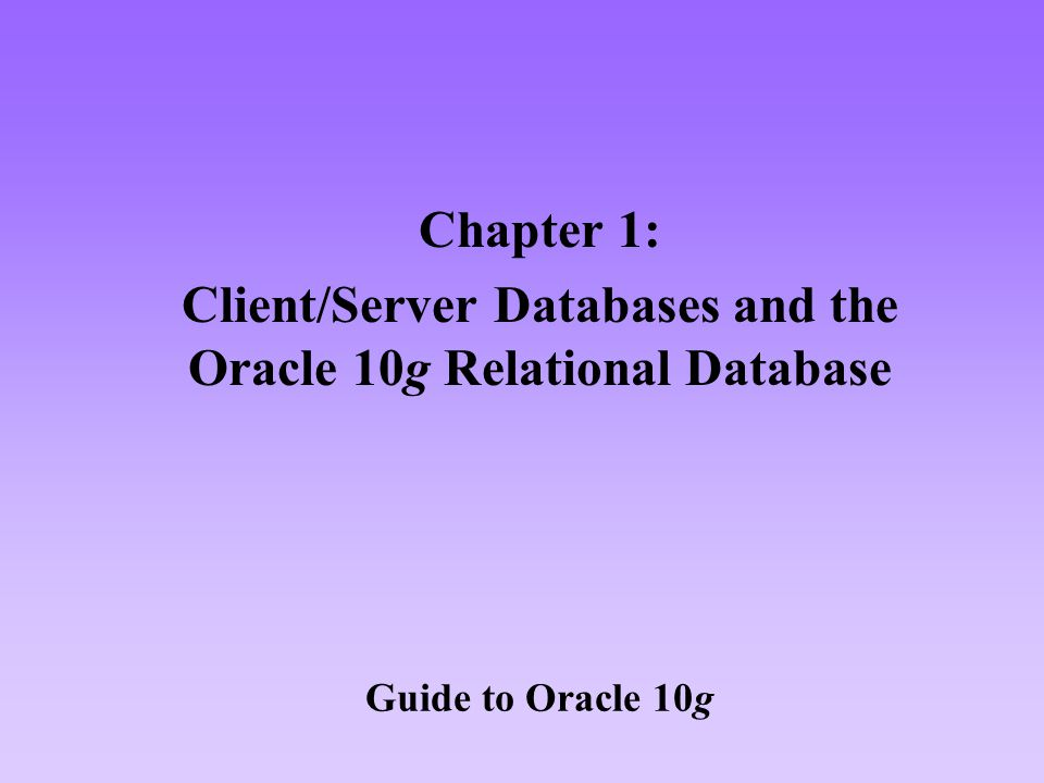Client/Server Databases and the Oracle 10g Relational Database
