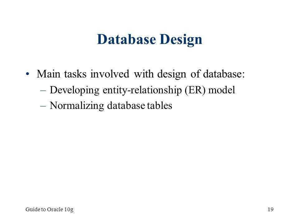 Database Design Main tasks involved with design of database: