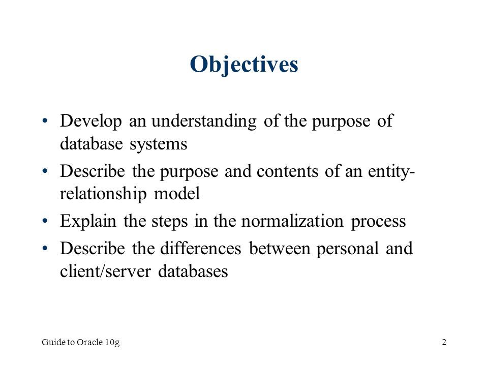 Objectives Develop an understanding of the purpose of database systems