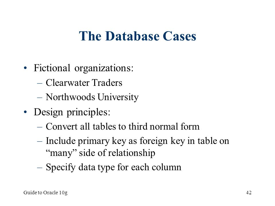 The Database Cases Fictional organizations: Design principles: