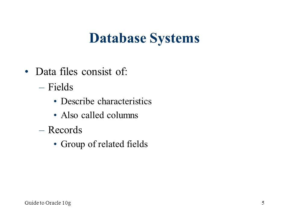 Database Systems Data files consist of: Fields Records
