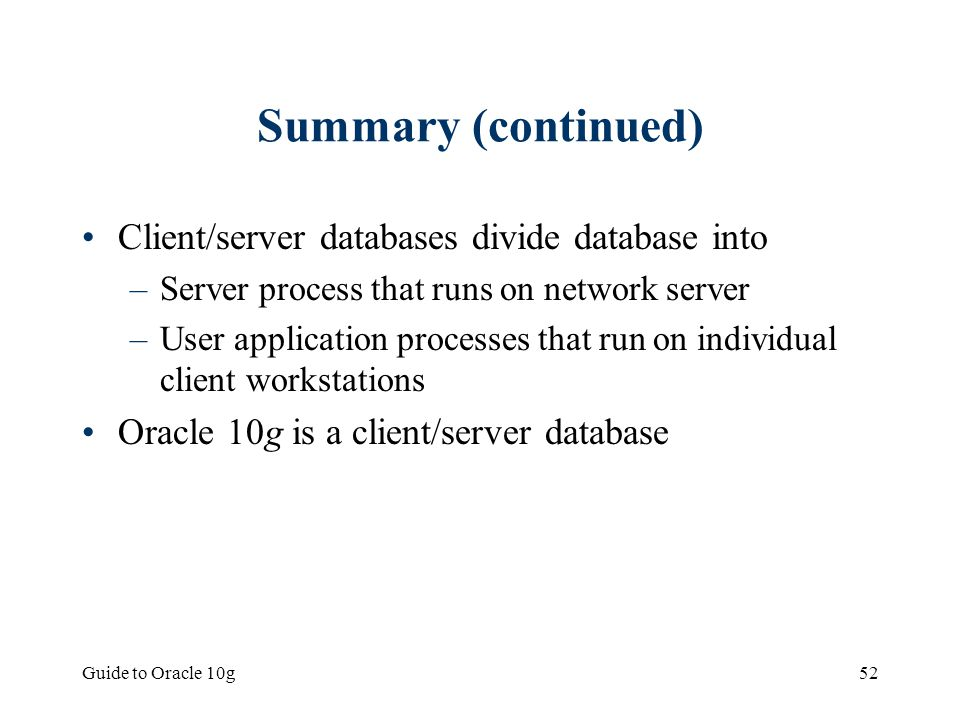 Summary (continued) Client/server databases divide database into