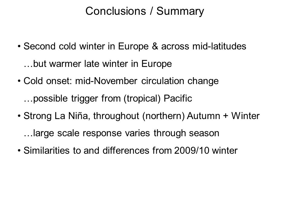 Conclusions / Summary Second cold winter in Europe & across mid-latitudes. …but warmer late winter in Europe.