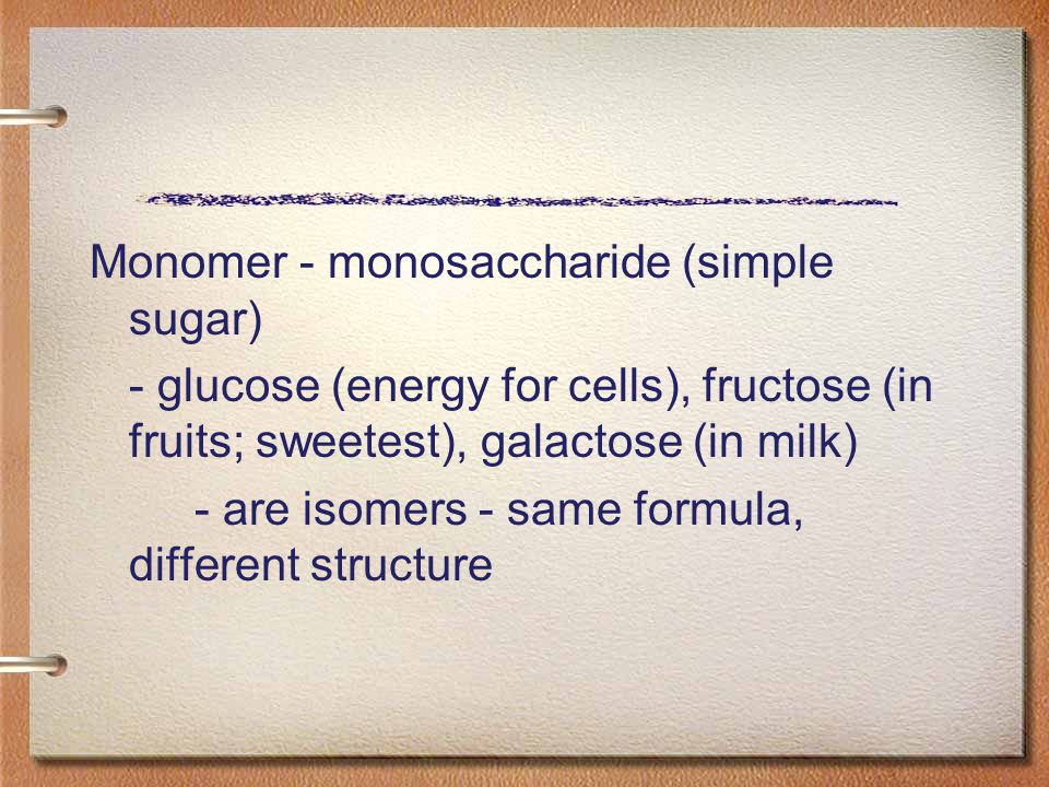 Monomer - monosaccharide (simple sugar)