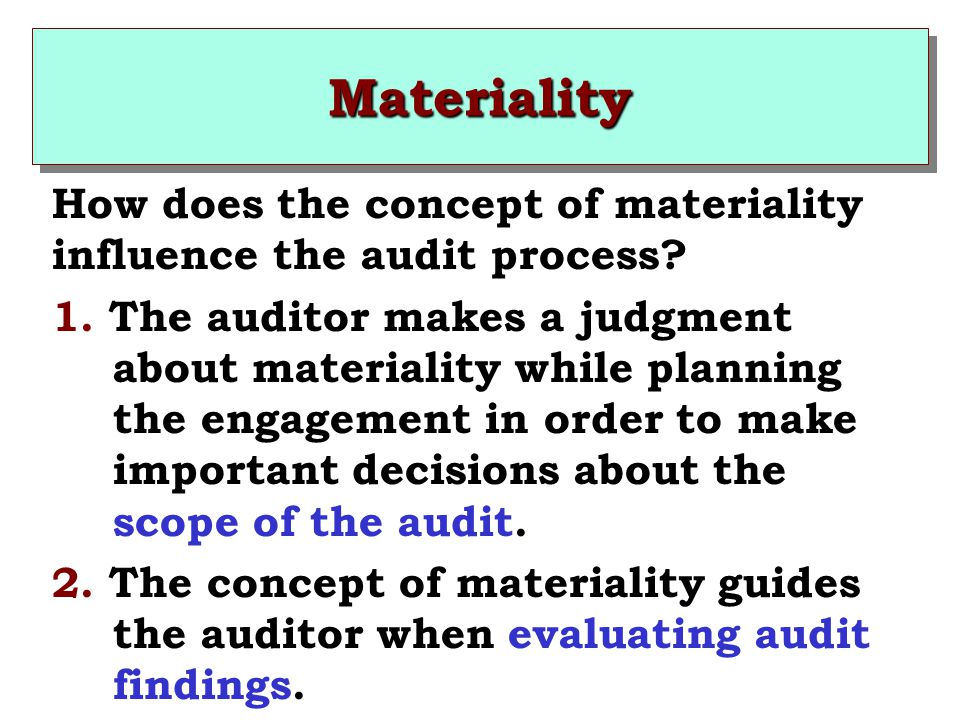 Materiality How does the concept of materiality influence the audit process