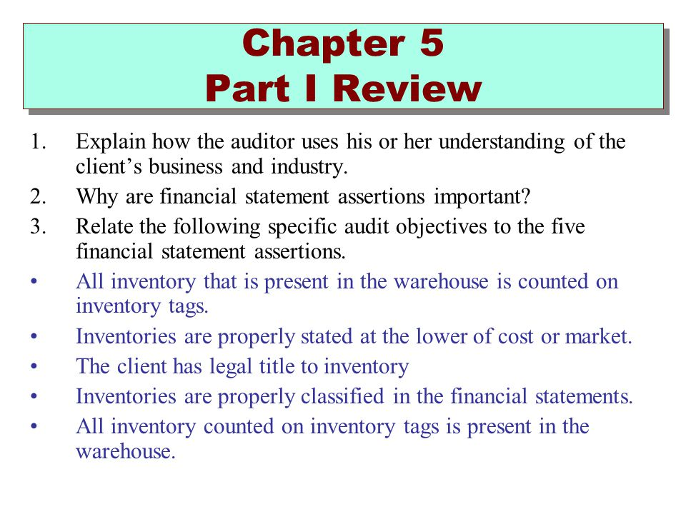 Chapter 5 Part I Review Explain how the auditor uses his or her understanding of the client's business and industry.