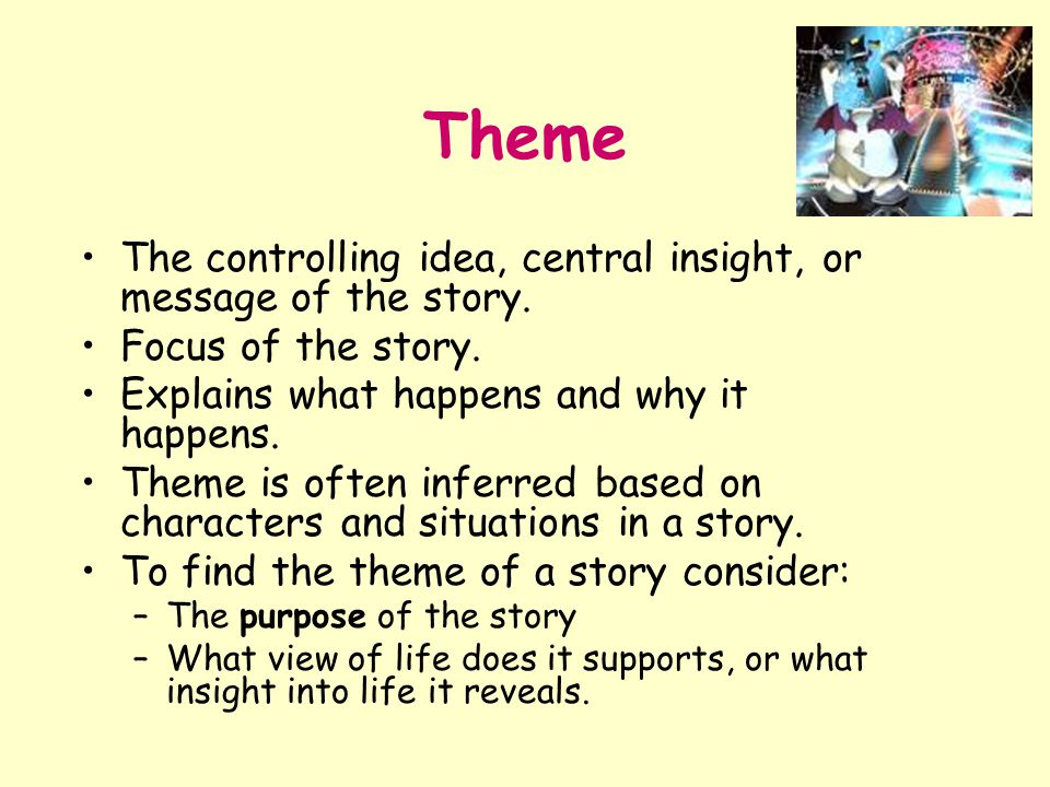 Theme The controlling idea, central insight, or message of the story.