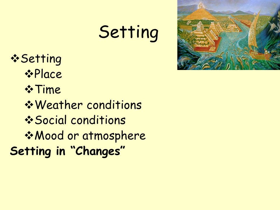 Setting Setting Place Time Weather conditions Social conditions