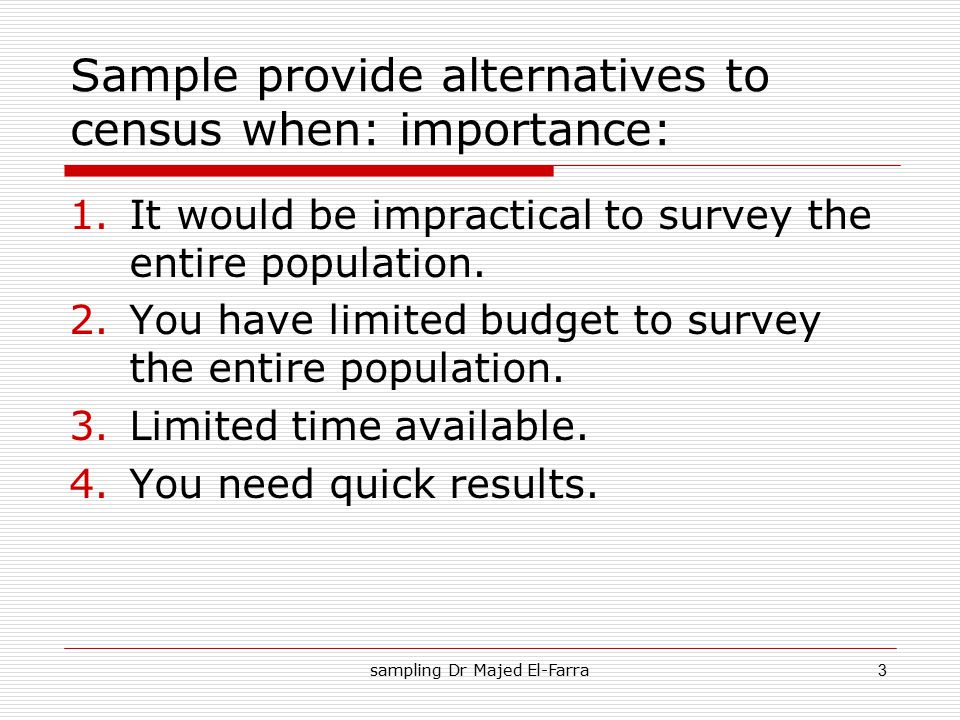 Sample provide alternatives to census when: importance: