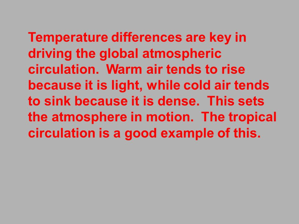 Temperature differences are key in driving the global atmospheric circulation.
