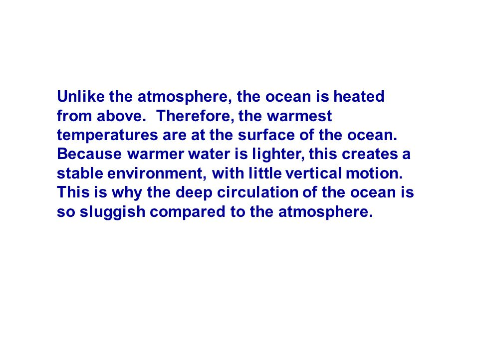 Unlike the atmosphere, the ocean is heated from above