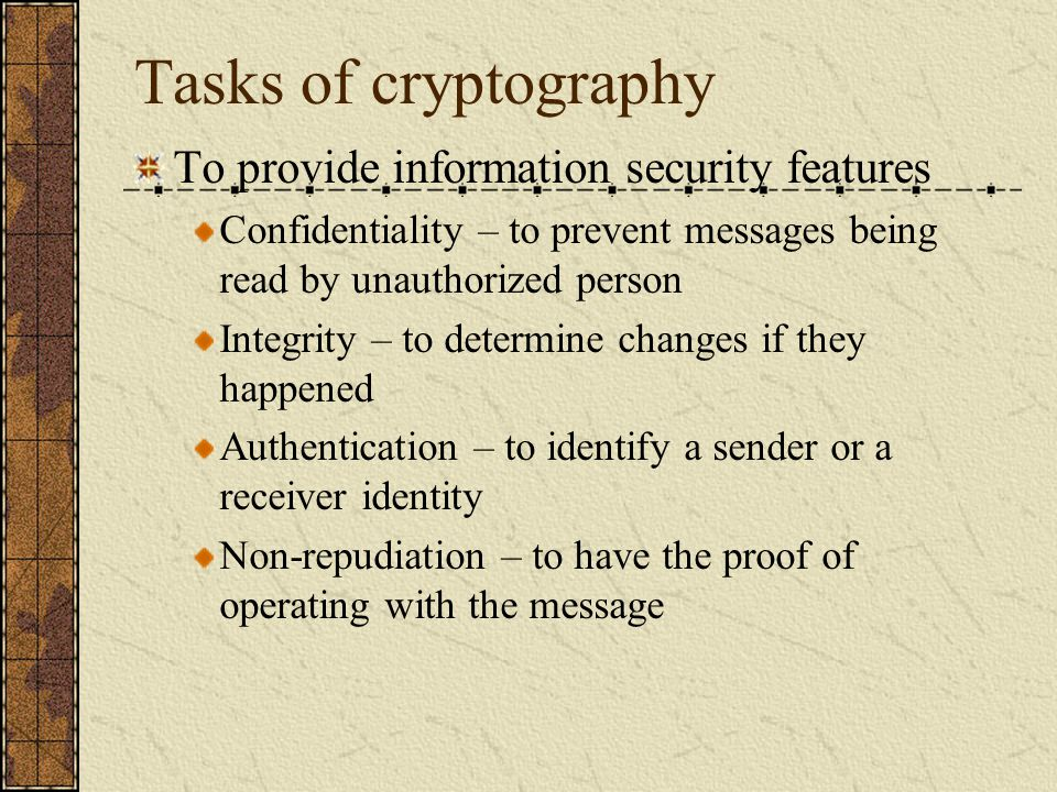 Tasks of cryptography To provide information security features