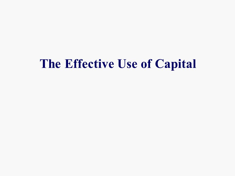 The Effective Use of Capital