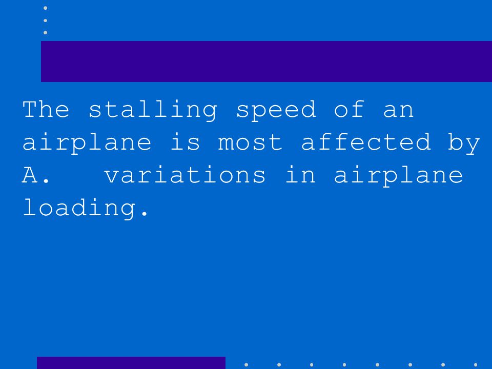 The stalling speed of an airplane is most affected by