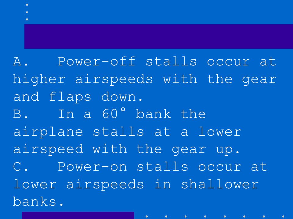 A. Power-off stalls occur at higher airspeeds with the gear and flaps down.