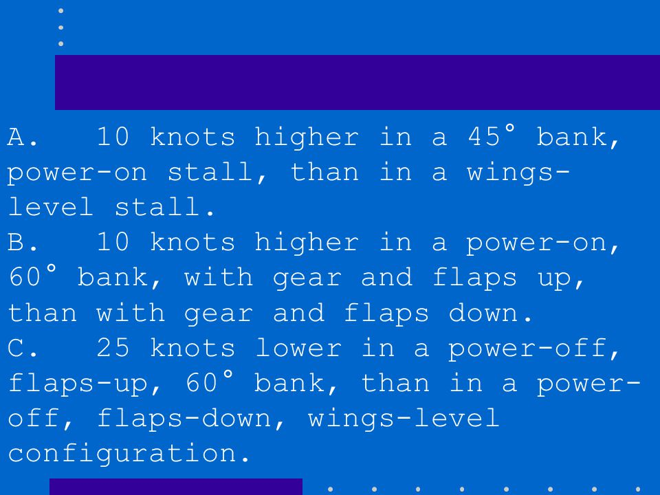 A. 10 knots higher in a 45° bank, power-on stall, than in a wings-level stall.