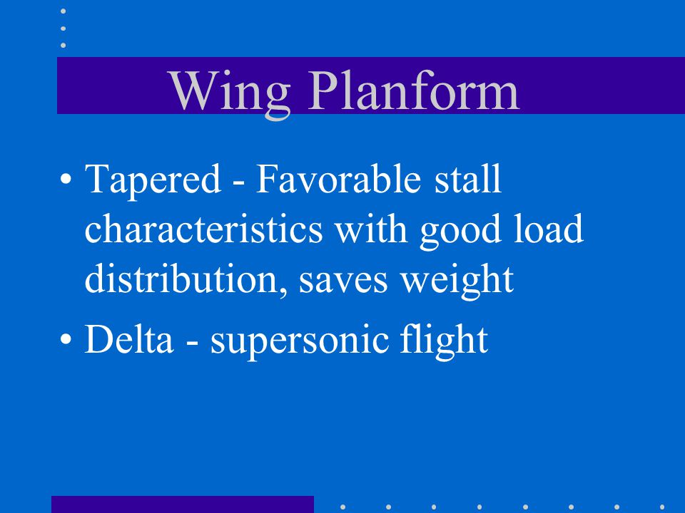 Wing Planform Tapered - Favorable stall characteristics with good load distribution, saves weight.