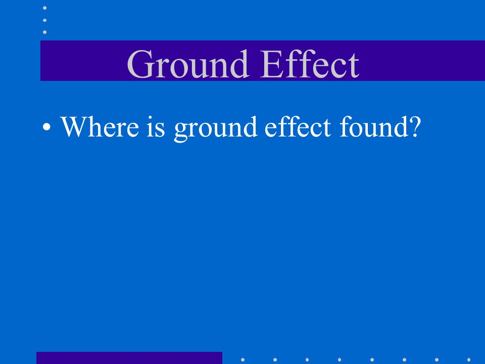 Ground Effect Where is ground effect found