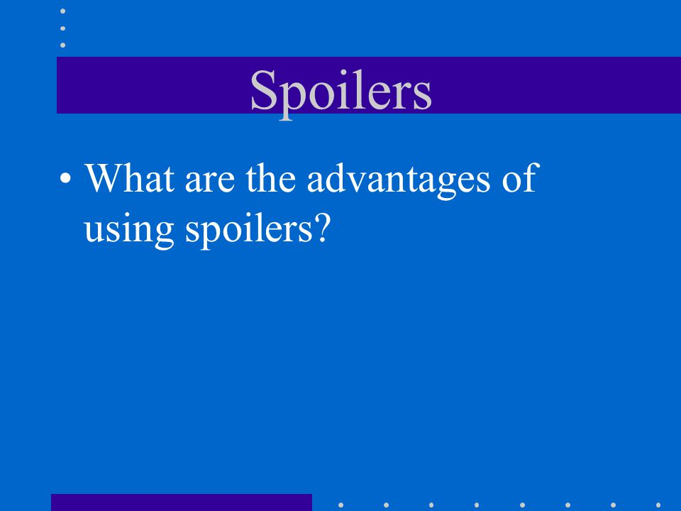 Spoilers What are the advantages of using spoilers