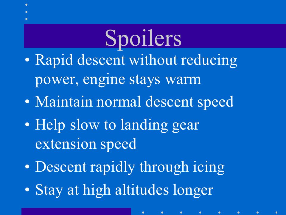 Spoilers Rapid descent without reducing power, engine stays warm