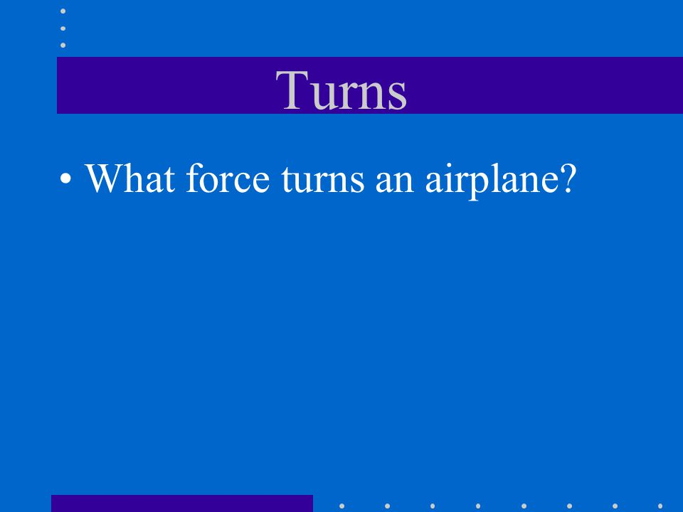 Turns What force turns an airplane