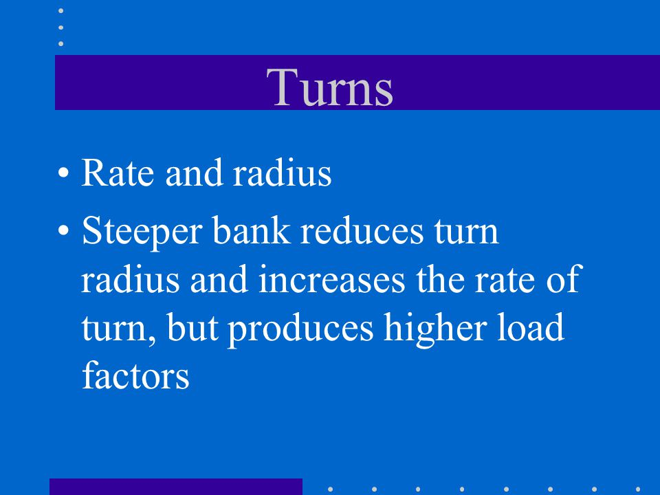 Turns Rate and radius.
