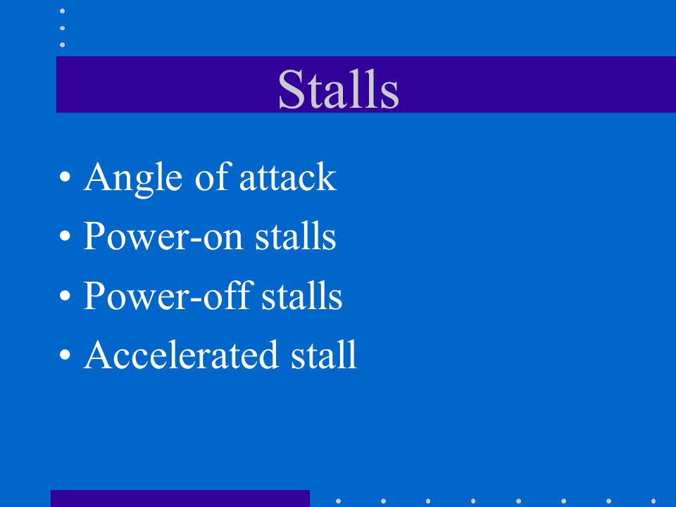 Stalls Angle of attack Power-on stalls Power-off stalls