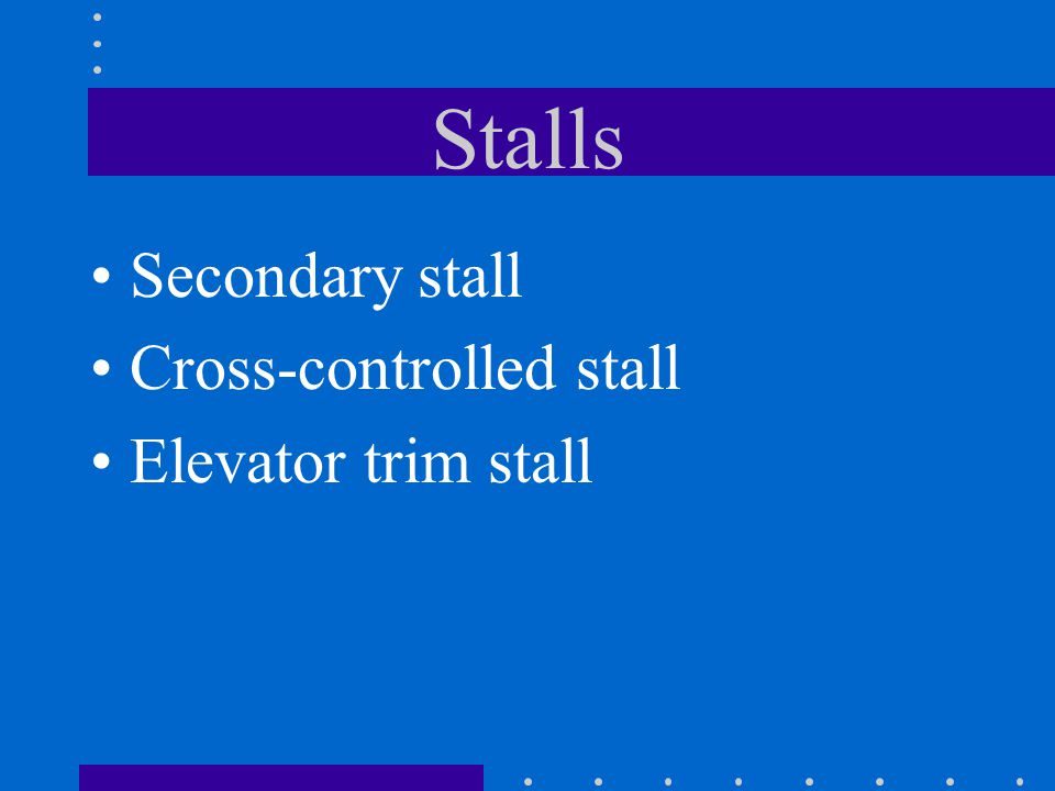 Stalls Secondary stall Cross-controlled stall Elevator trim stall