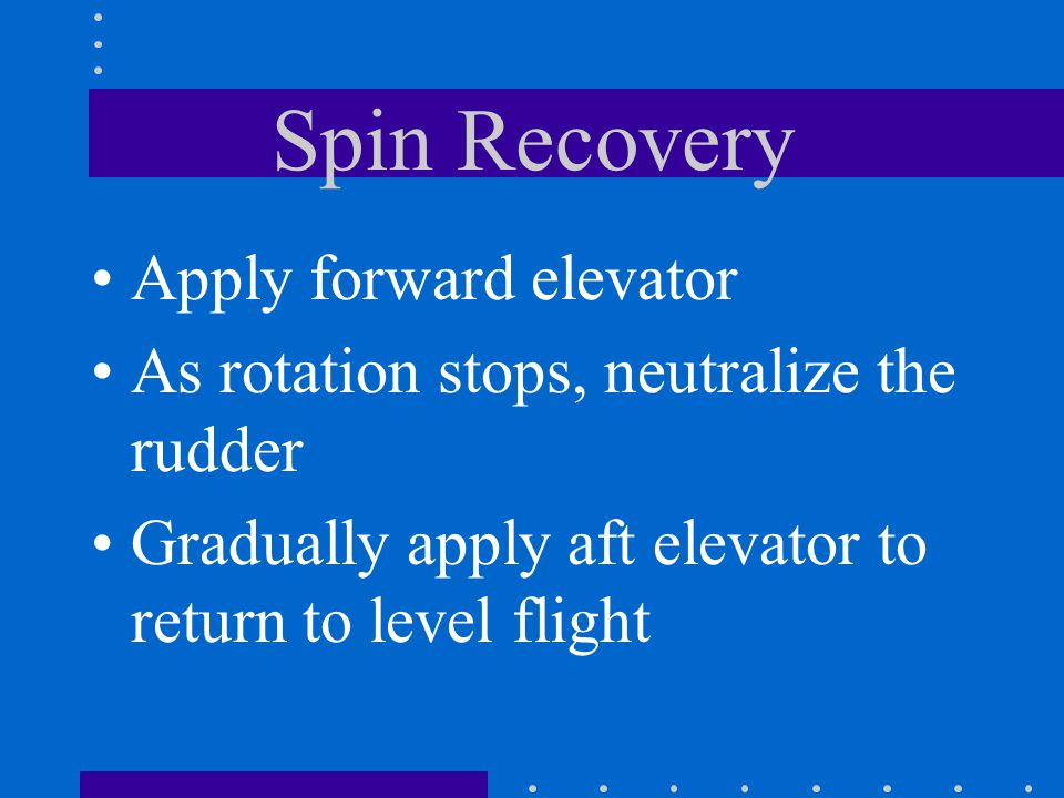 Spin Recovery Apply forward elevator