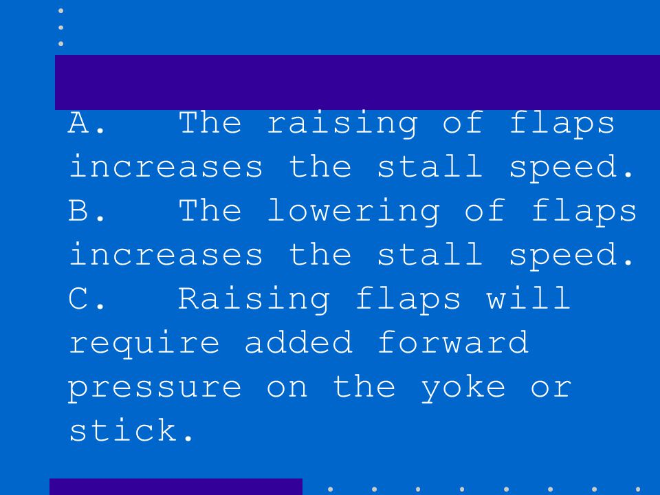 A. The raising of flaps increases the stall speed.