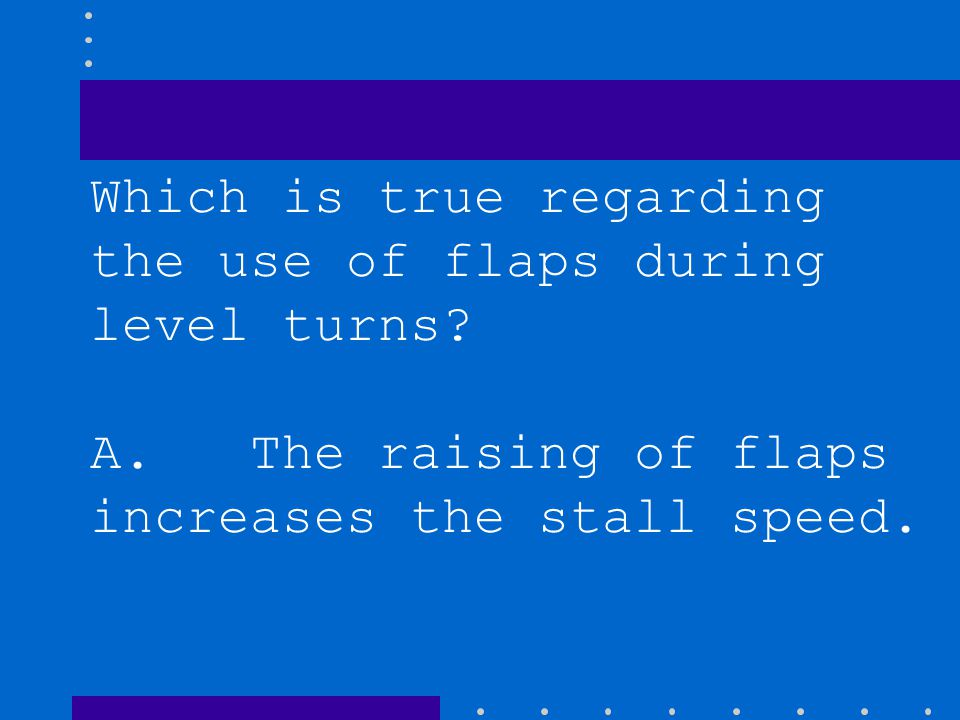Which is true regarding the use of flaps during level turns