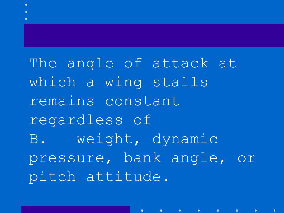 The angle of attack at which a wing stalls remains constant regardless of