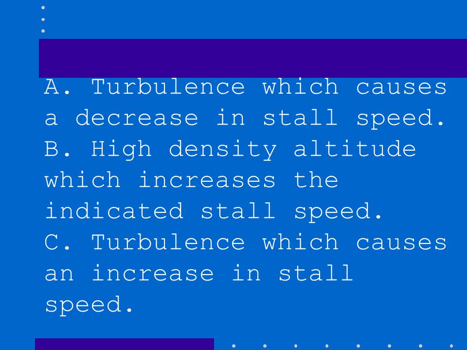A. Turbulence which causes a decrease in stall speed.
