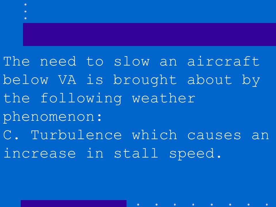 The need to slow an aircraft below VA is brought about by the following weather phenomenon: