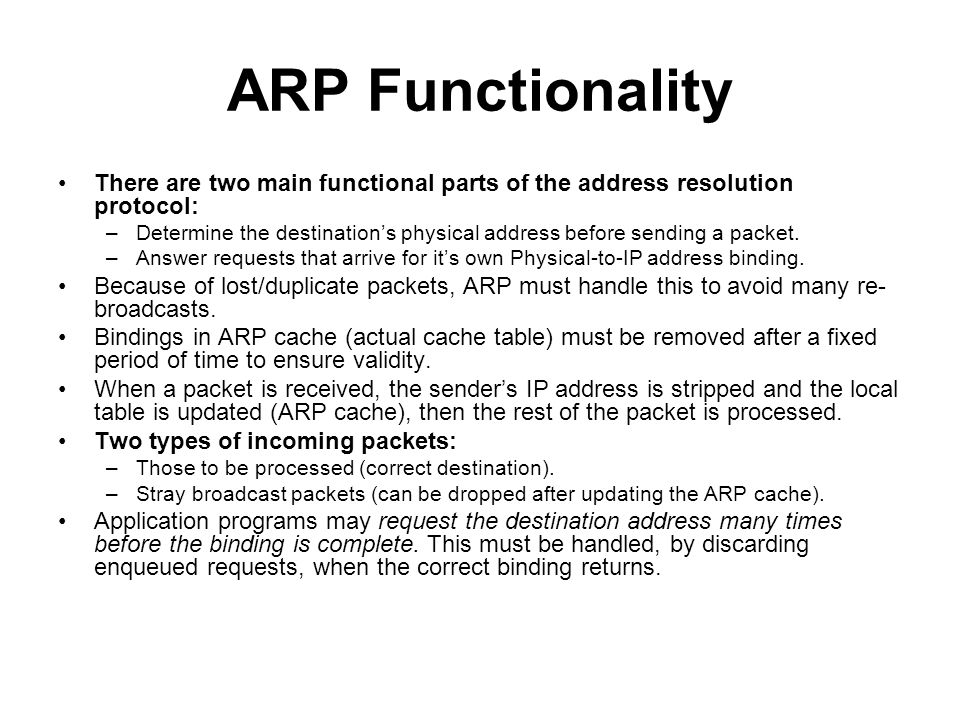 ARP Functionality There are two main functional parts of the address resolution protocol: