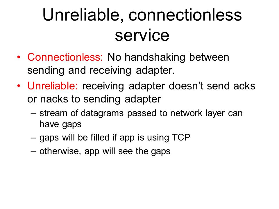 Unreliable, connectionless service