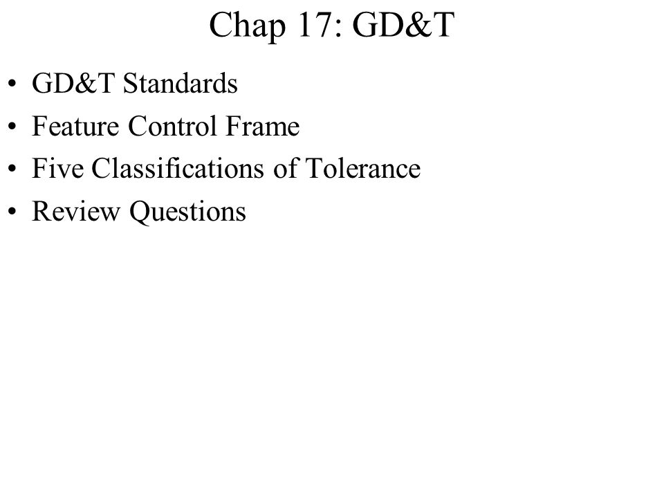 Chap 17: GD&T GD&T Standards Feature Control Frame