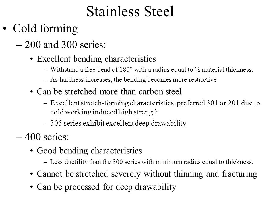 Stainless Steel Cold forming 200 and 300 series: 400 series: